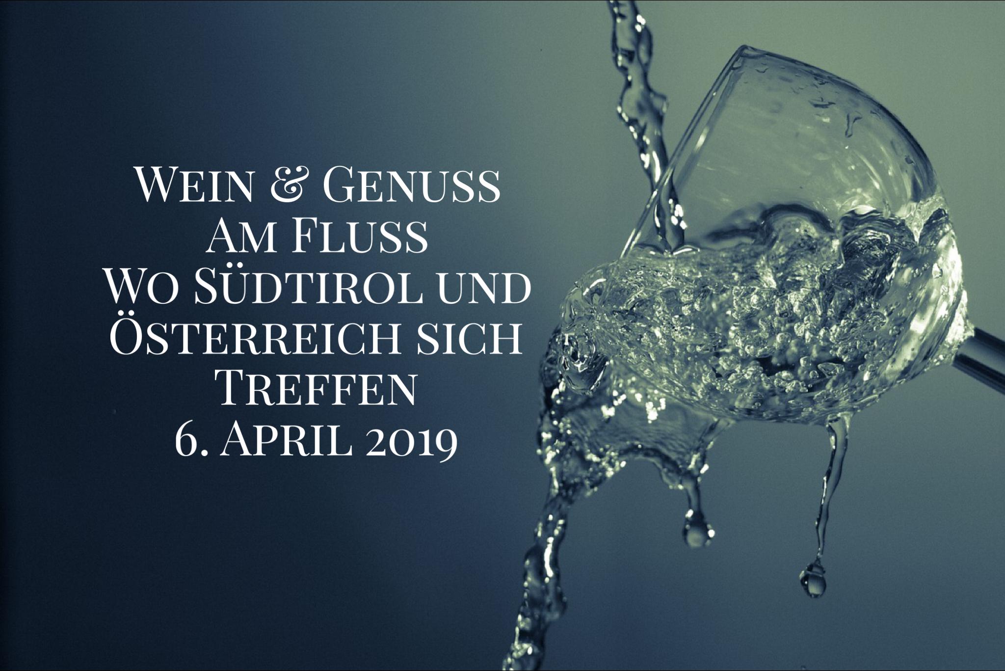 Wein & Genuss am Fluss . Sütirol triff Österreich . Weine die Verbinden 6. April 2019